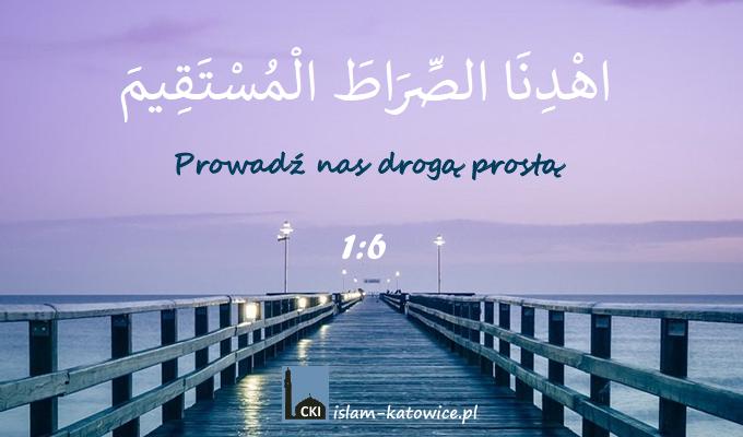 Prowadź nas drogą prostą - koran 1:6